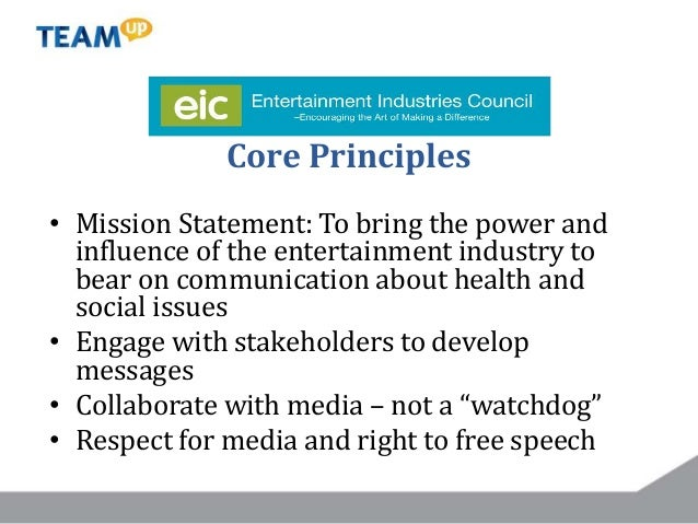 Core Principles • Mission Statement: To bring the power and influence of the entertainment industry to bear on communicati...