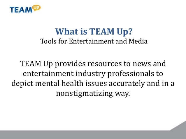 TEAM Up provides resources to news and entertainment industry professionals to depict mental health issues accurately and ...