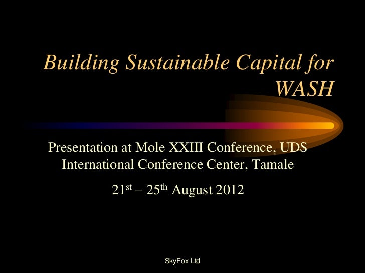 Building Sustainable Capital for                        WASHPresentation at Mole XXIII Conference, UDS  International Conf...