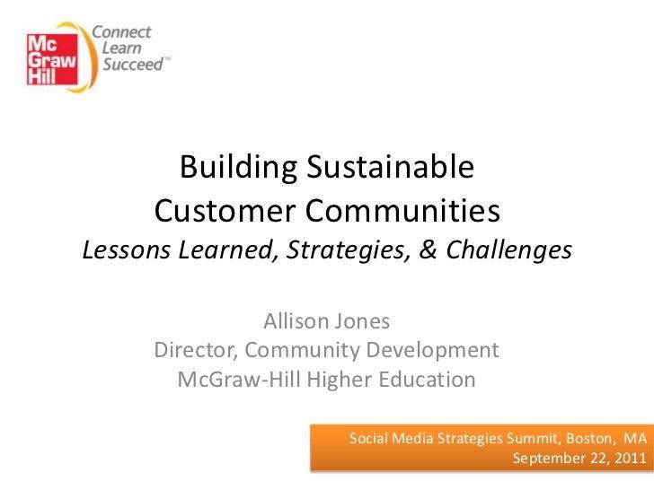 Building Sustainable      Customer CommunitiesLessons Learned, Strategies, & Challenges                 Allison Jones     ...