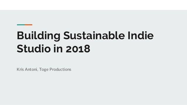 Building Sustainable Indie Studio in 2018 Kris Antoni, Toge Productions