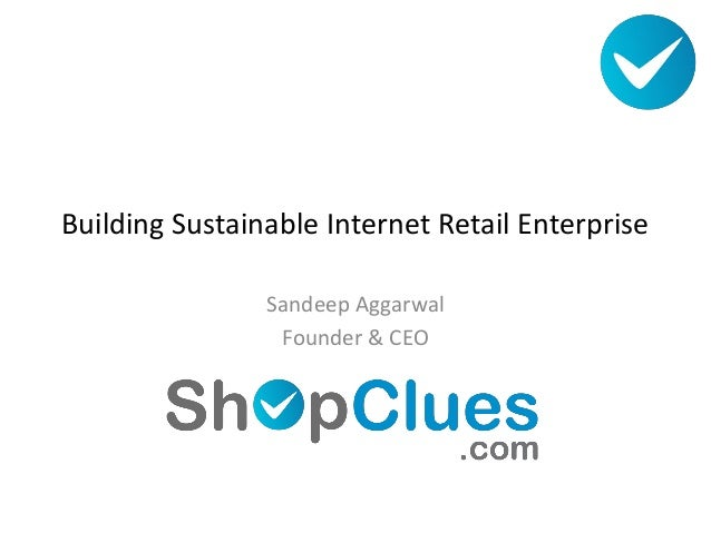Building Sustainable Internet Retail Enterprise                Sandeep Aggarwal                 Founder & CEO