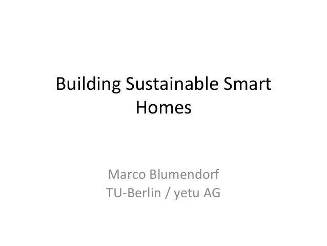 Building	  Sustainable	  Smart	               Homes	          Marco	  Blumendorf	          TU-­‐Berlin	  /	  yetu	  AG