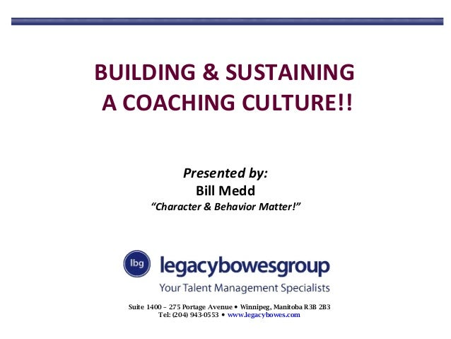 """BUILDING & SUSTAINING A COACHING CULTURE!! Presented by: Bill Medd  """"Character & Behavior Matter!""""  Suite 1400 – 275 Porta..."""