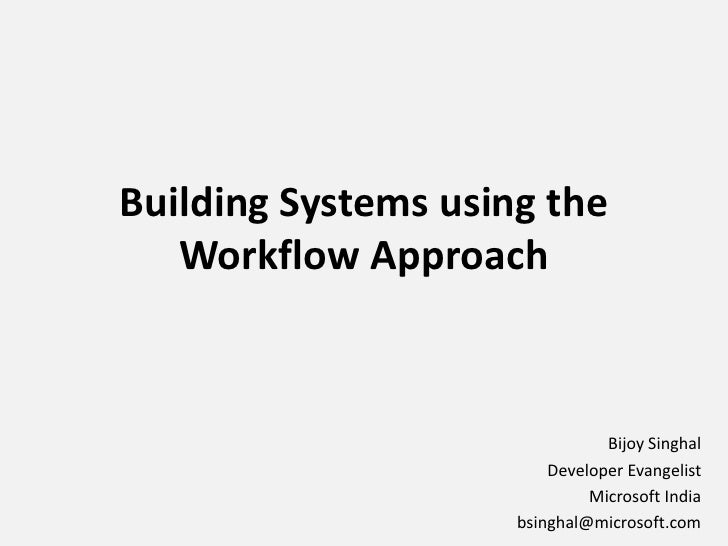Building Systems using the Workflow Approach<br />Bijoy Singhal<br />Developer Evangelist<br />Microsoft India<br />bsingh...