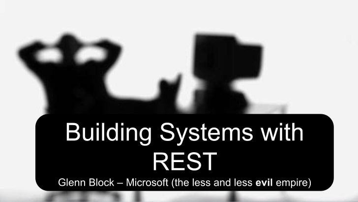 Building Systems with REST<br />Glenn Block – Microsoft (the less and less evil empire)<br />