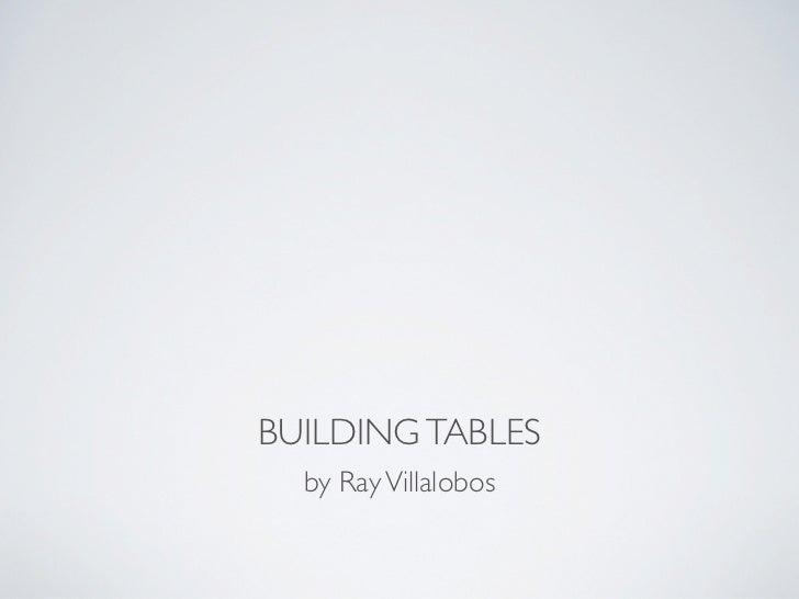 BUILDING TABLES  by Ray Villalobos