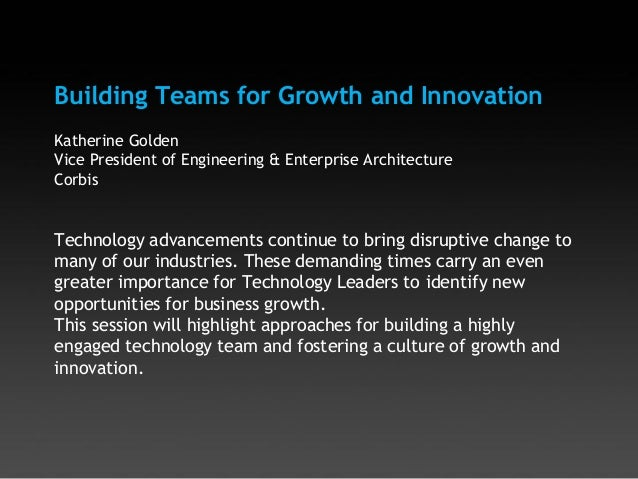 Building Teams for Growth and InnovationKatherine GoldenVice President of Engineering & Enterprise ArchitectureCorbisTechn...
