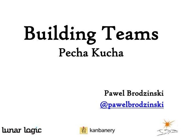 Building Teams Pecha Kucha Pawel Brodzinski @pawelbrodzinski