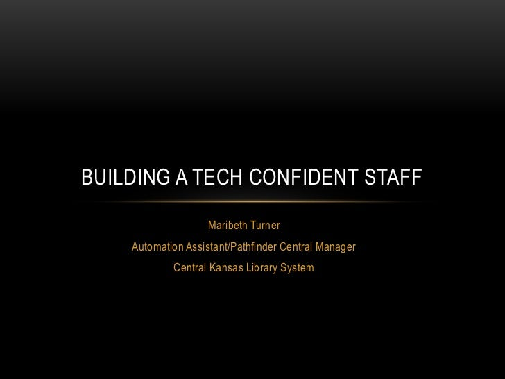 BUILDING A TECH CONFIDENT STAFF                   Maribeth Turner    Automation Assistant/Pathfinder Central Manager      ...