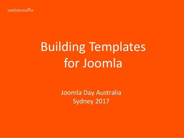 Building Templates for Joomla Joomla Day Australia Sydney 2017