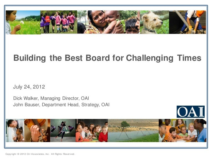Building the Best Board for Challenging Times      July 24, 2012      Dick Walker, Managing Director, OAI      John Bauser...