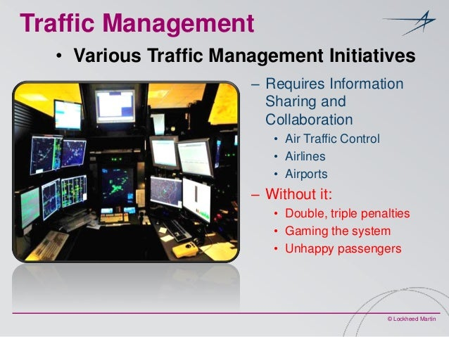 Traffic Management • Various Traffic Management Initiatives – Requires Information Sharing and Collaboration • Air Traffic...