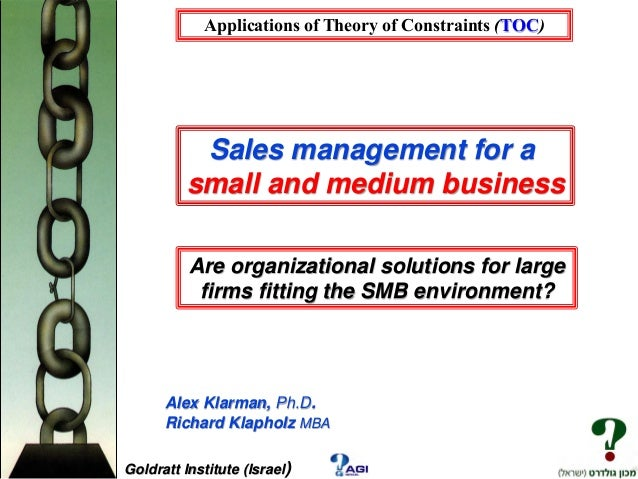 Applications of Theory of Constraints (TOC)  Sales management for a small and medium business Are organizational solutions...