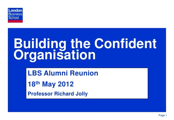 Building the ConfidentOrganisation  LBS Alumni Reunion  18th May 2012  Professor Richard Jolly                            ...