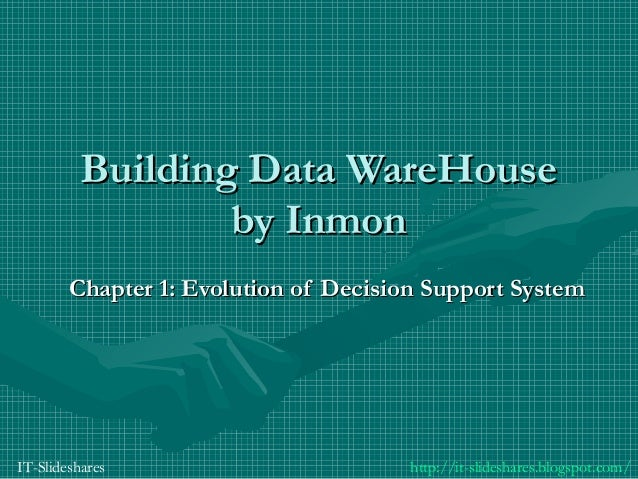 Building Data WareHouse                  by Inmon        Chapter 1: Evolution of Decision Support SystemIT-Slideshares    ...