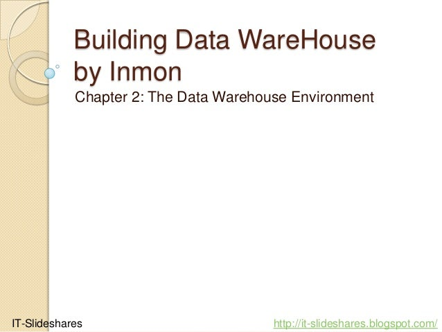 Building Data WareHouse            by Inmon            Chapter 2: The Data Warehouse EnvironmentIT-Slideshares            ...