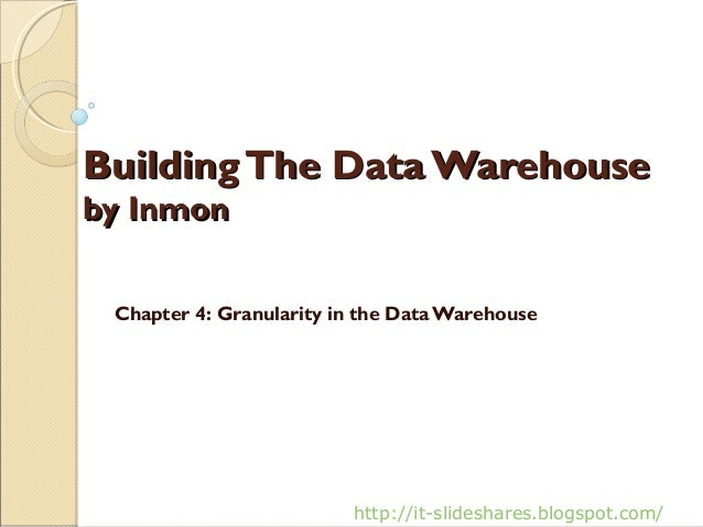 Building The Data Warehouseby Inmon Chapter 4: Granularity in the Data Warehouse                         http://it-slidesh...
