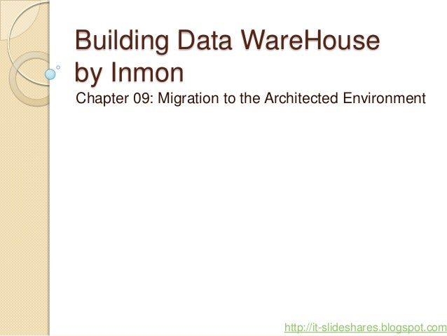 Building Data WareHouseby InmonChapter 09: Migration to the Architected Environment                              http://it...