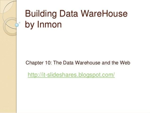 Building Data WareHouseby InmonChapter 10: The Data Warehouse and the Webhttp://it-slideshares.blogspot.com/