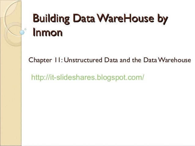 Building Data WareHouse by InmonChapter 11: Unstructured Data and the Data Warehousehttp://it-slideshares.blogspot.com/