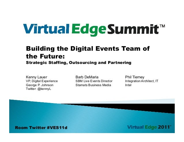 Building the Digital Events Team of    the Future:    Strategic Staffing, Outsourcing and Partnering    Kenny Lauer       ...