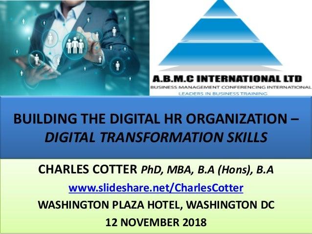BUILDING THE DIGITAL HR ORGANIZATION – DIGITAL TRANSFORMATION SKILLS CHARLES COTTER PhD, MBA, B.A (Hons), B.A www.slidesha...
