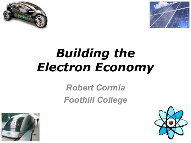 Building theElectron Economy   Robert Cormia   Foothill College
