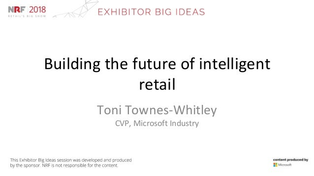 Building The Future Of Intelligent Retail Toni Townes Whitley CVP Microsoft Industry