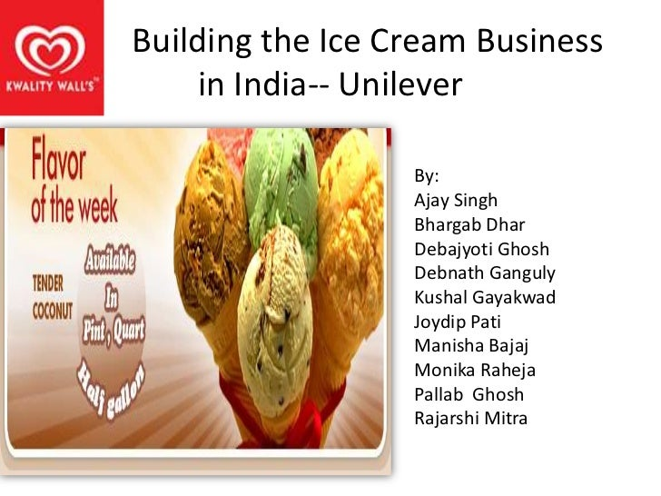 Building the Ice Cream Business     in India-- Unilever                  By:                  Ajay Singh                  ...