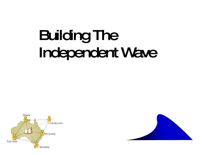 Building The Independent Wave