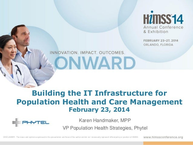 Building the IT Infrastructure for Population Health and Care Management February 23, 2014  Karen Handmaker, MPP VP Popula...