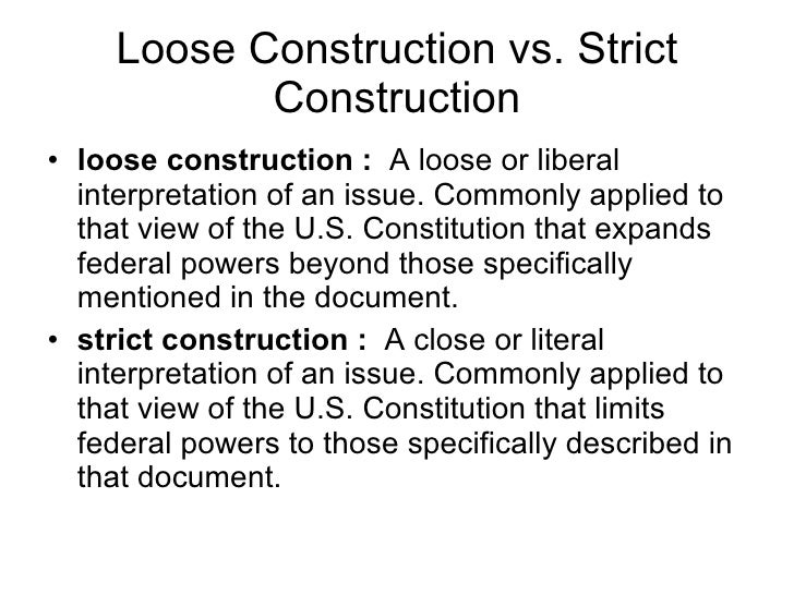 loose and strict constructionist of the Loose construction versus strict construction  the tradition of strict constructionist versus loose constructionist began with alexander hamilton.