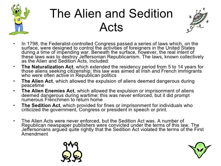 essay about alien and sedition acts In the new nation under the new constitution, the alien and sedition acts of  1798 were adopted by the federalists the alien law prevented immigrants from .