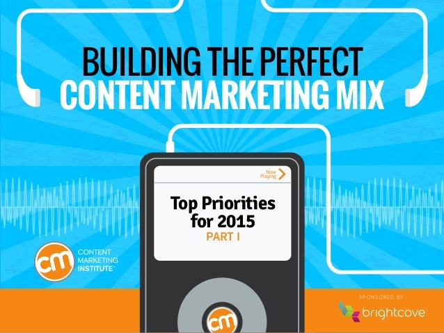 INTERNAL PROCESSES & TACTICS Track 1 of 32 BUILDING THE PERFECT CONTENT MARKETING MIX Top Priorities for 2015 PART I SPONS...