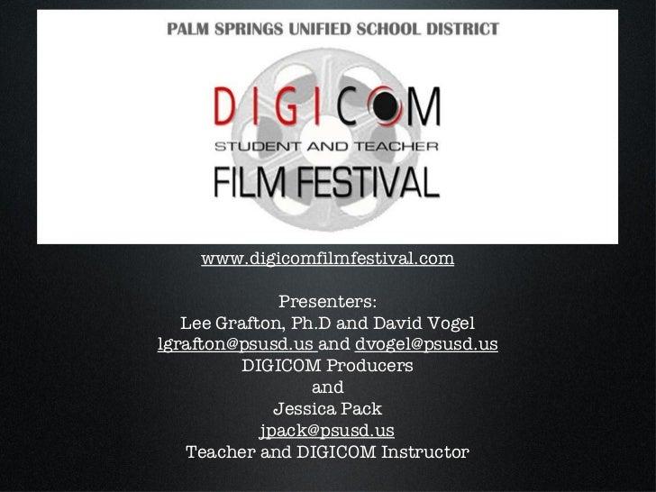 www.digicomfilmfestival.com Presenters: Lee Grafton, Ph.D and David Vogel [email_address]   and  [email_address] DIGICOM P...