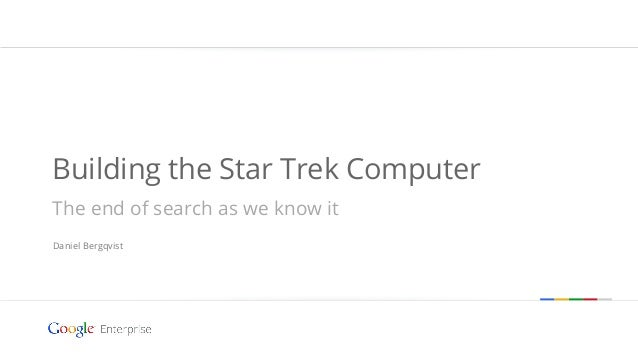 Building the Star Trek ComputerThe end of search as we know itDaniel Bergqvist