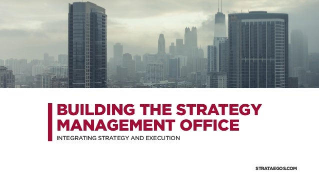 BUILDING THE STRATEGY MANAGEMENT OFFICE INTEGRATING STRATEGY AND EXECUTION STRATAEGOS.COM