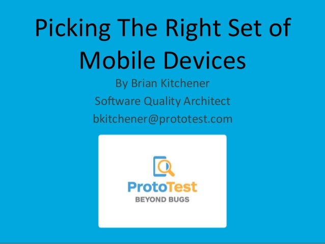 Picking  The  Right  Set  of   Mobile  Devices   By  Brian  Kitchener   So;ware  Quality  Architec...