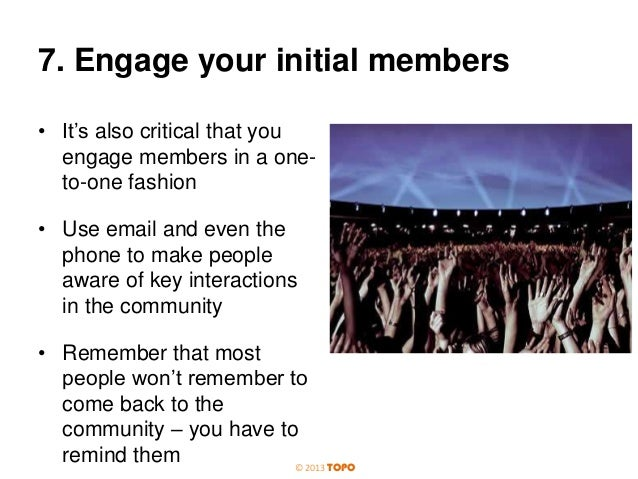7. Engage your initial members • It's also critical that you engage members in a oneto-one fashion • Use email and even th...