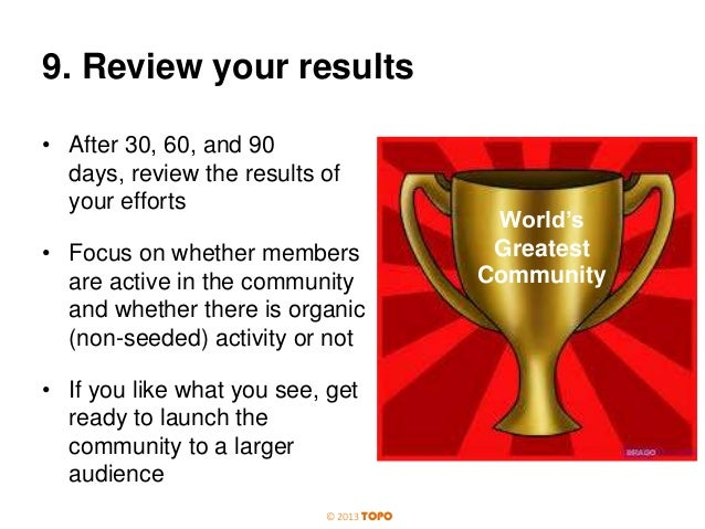 9. Review your results • After 30, 60, and 90 days, review the results of your efforts • Focus on whether members are acti...