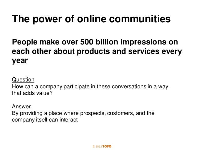 The power of online communities People make over 500 billion impressions on each other about products and services every y...