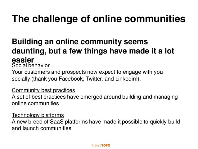 The challenge of online communities Building an online community seems daunting, but a few things have made it a lot easie...