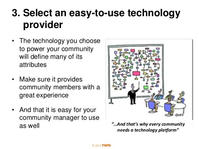 3. Select an easy-to-use technology provider • The technology you choose to power your community will define many of its a...