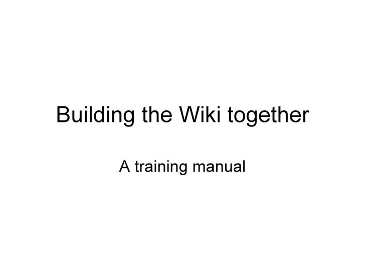 Building the Wiki together A training manual