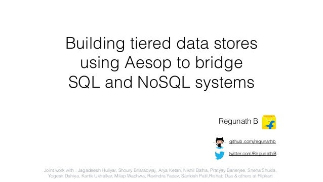 Building tiered data stores using Aesop to bridge SQL and NoSQL systems Regunath B twitter.com/RegunathB github.com/reguna...