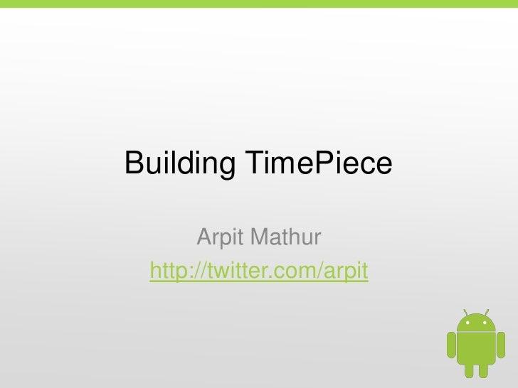Building TimePiece<br />Arpit Mathur<br />http://twitter.com/arpit<br />