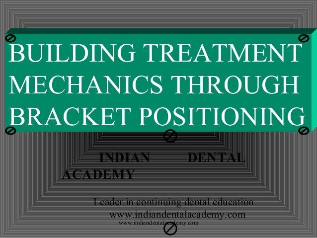 BUILDING TREATMENT MECHANICS THROUGH BRACKET POSITIONING INDIAN ACADEMY  DENTAL  Leader in continuing dental education www...