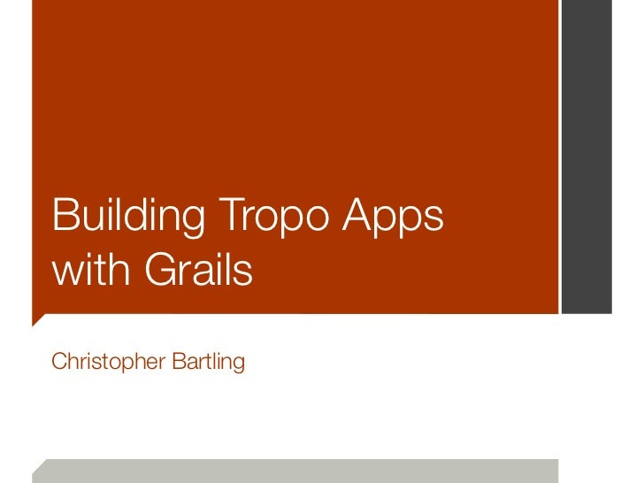 Building Tropo Appswith GrailsChristopher Bartling