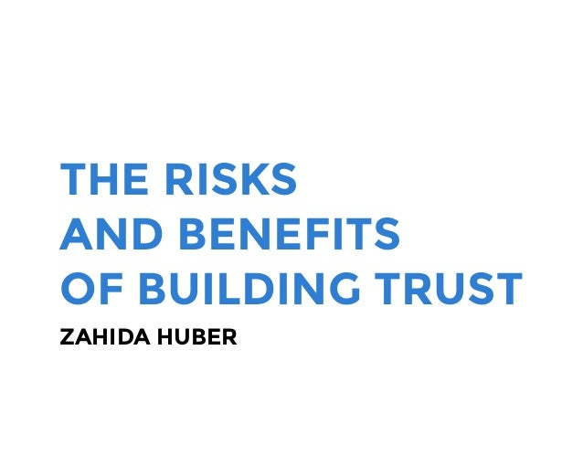 THE RISKS AND BENEFITS OF BUILDING TRUST ZAHIDA HUBER